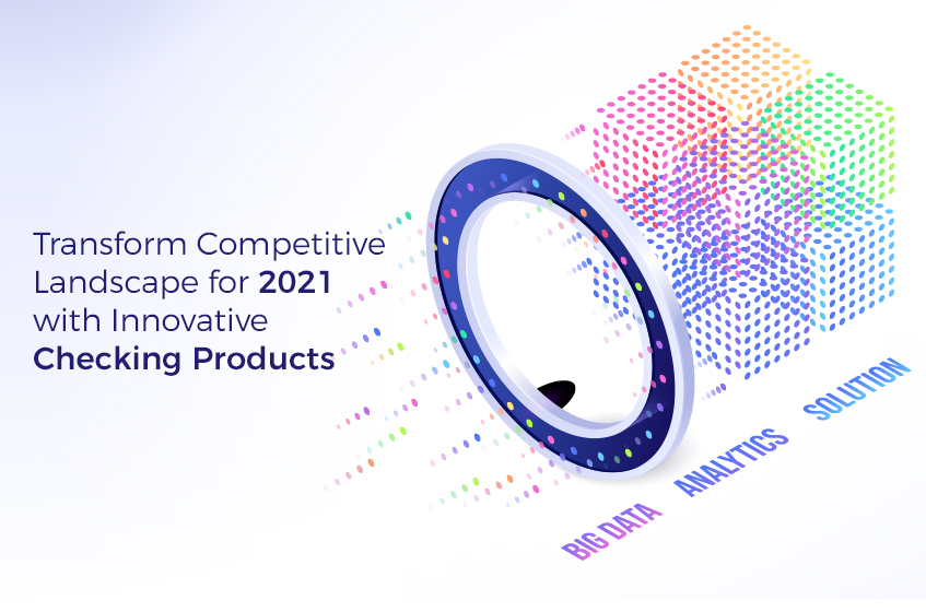Transform Competitive Landscape for 2021 with Innovative Checking Products
